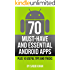 70 Must-Have and Essential Android Apps - Plus 10 Useful Tips and Tricks