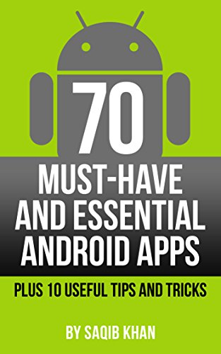 70 Must-Have and Essential Android Apps - Plus 10 Useful Tips and Tricks (Best User Reviewed Smartphone)