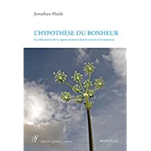 L'hypothèse du bonheur: La redécouverte de la sagesse ancienne dans la science contemporaine (Psy) (French Edition)
