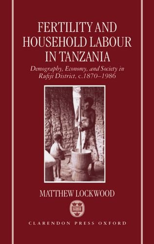 Fertility and Household Labour in Tanzania: Demography, Economy, and Society in Rufiji District, c. 1870-1986