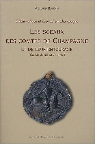 En ligne téléchargement Les sceaux des comtes de Champagne et de leur entourage (fin XIe - début XIVe siècle) : Emblématique et pouvoir en Champagne (1Cédérom) epub, pdf