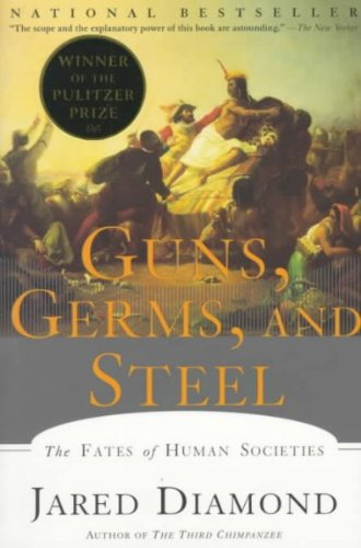 Diamond, Jared: GUNS, GERMS, AND STEEL: The Fates of Human Societies.
