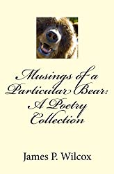 Musings of a Particular Bear: A Poetry Collection