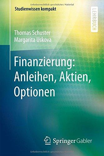 Finanzierung: Anleihen, Aktien, Optionen (Studienwissen kompakt) Taschenbuch – 10. August 2015 Thomas Schuster Margarita Uskova Springer Gabler 3662462389