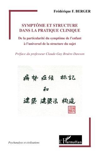 Symptôme et structure dans la pratique clinique: De la particularité du symptôme de l'enfant à l'universel de la str