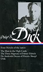 Philip K. Dick: Four Novels of The 1960s / The Man in the High Castle / The Three Stigmata of Palmer Eldritch / Do Androids Dream of Electric Sheep? / Ubik (Library of America No. 173)