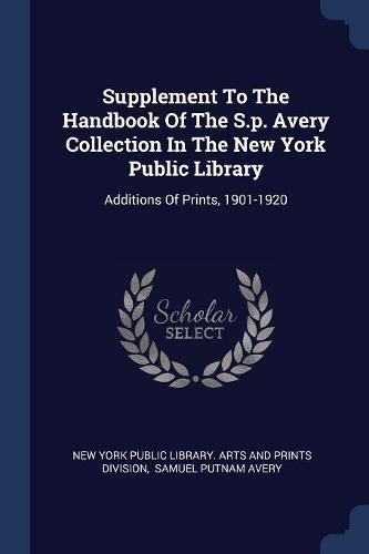 Download Supplement To The Handbook Of The S.p. Avery Collection In The New York Public Library: Additions Of Prints, 1901-1920 pdf epub