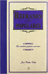 Refranes populares/ Popular Proverbs (Spanish Edition): Jose Calles