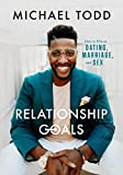 Relationship Goals: How to Win at Dating, Marriage, and Sex: more info