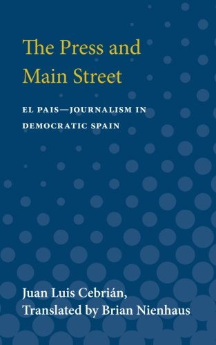 The Press and Main Street: El Pais--Journalism in Democratic Spain