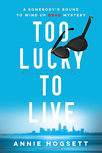 Too Lucky to Live: A Somebody's Bound to Wind Up Dead Mystery (Somebody's Bound to Wind Up Dead Mysteries)