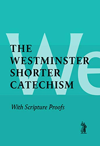 (The Shorter Catechism with Scripture Proofs)