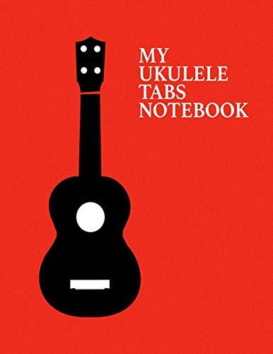 My Ukulele Tabs Notebook. Blank Ukulele Tablature Music Manuscript Paper Staff Paper Journal.
