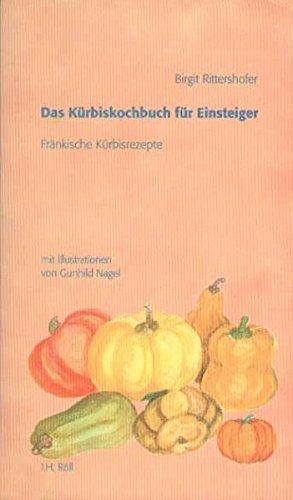 Das Kürbiskochbuch für Einsteiger: Fränkische Kürbisrezepte