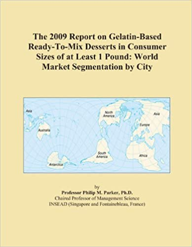 Book The 2009 Report on Gelatin-Based Ready-To-Mix Desserts in Consumer Sizes of at Least 1 Pound: World Market Segmentation by City
