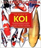 img - for The World of Koi (Mini Encyclopedia Series) by Keith Holmes, Nick Fletcher, Tony Pitham book / textbook / text book