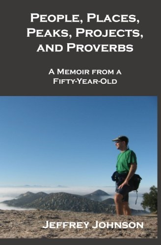 Download People, Places, Peaks, Projects, and Proverbs: A Memoir From A Fifty-Year-Old PDF