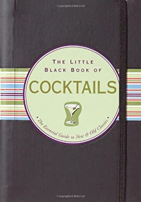 The Little Black Book of Cocktails: The Essential Guide to New & Old Classics (Little Black Books (Peter Pauper Hardcover))