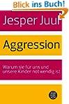 Aggression: Warum sie f�r uns und uns...