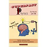 Superfast Physics for 14 to 16 year olds: Catchy memory tricks and hundreds of practice questions