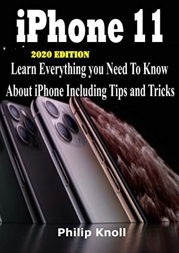 IPhone 11    2020 Edition   : Learn Everything You Need to Know  About iPhone including tips and tricks