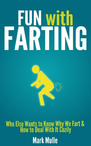 FUN with FARTING: Who Else Wants to Know Why We Fart &  How to Deal With It Cozily