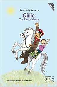 Güilo y El Libro Viviente (Spanish Edition): José Luis Navarro: 9788492850211: Amazon.com: Books