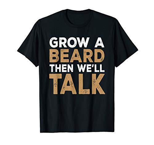 Mens Grow A Beard Then We'll Talk Funny Shirt