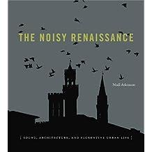 The Noisy Renaissance: Sound, Architecture, and Florentine Urban Life