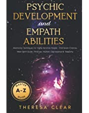 A-Z Master Guide For Psychic Development & Empath Abilities: Meditation Techniques For Highly Sensitive People - Find Seven Chakras, Meet Spirit Guide, Third Eye, Intuition, Clairvoyance & Telepathy