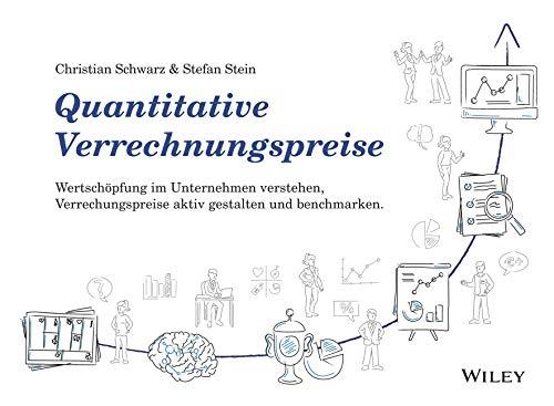 Quantitative Verrechnungspreise: Wertschöpfung im Unternehmen verstehen, Verrechnungspreise aktiv gestalten und benchmarken