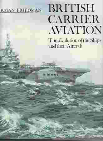British Carrier Aviation: The Evolution of the Ships and their Aircraft