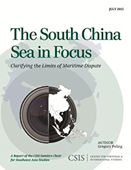 The South China Sea in Focus: Clarifying the Limits of Maritime Dispute (CSIS Reports) by [Poling, Gregory B.]