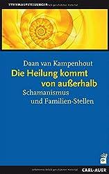 Die Heilung kommt von ausserhalb: Schamanismus und Familien-Stellen