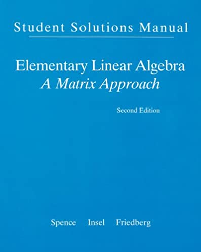 student solution manual for elementary linear algebra lawrence rh amazon com Linear Combination linear algebra friedberg solutions manual pdf