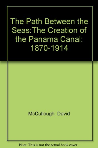 The Path Between the Seas: The Creation of the Panama Canal: - In Outlets Panama City