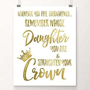 Whenever You Feel Overwhelmed, Remember Whose Daughter You Are and Straighten Your Crown | Teenage Girls Gifts Ideas…