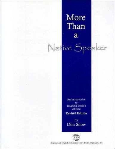 More Than a Native Speaker, Revised Edition, an Introduction to Teaching English Abroad