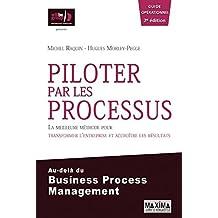 Piloter par les processus: La meilleure méthode pour transformer l'entreprise et accroître ses résultats (Hors collection) (French Edition)