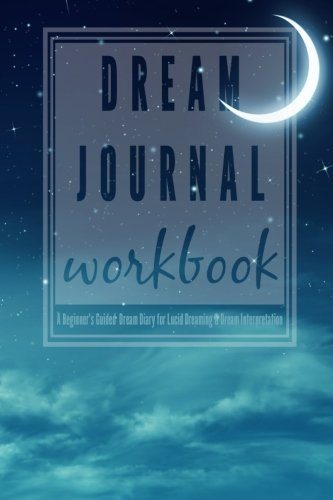 Dream Journal Workbook: A Beginner's Guided Dream Diary for Lucid Dreaming and Dream Interpretation