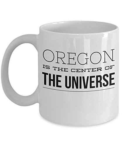 Coffee Mug Oregon - Is The Center Of The Universe - United State Gift - 11oz White Ceramic - Salem Center Oregon Salem