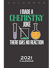 I Made a Chemistry Joke There was no Reaction Chemistry Calendar 2021: Annual Calendar for Scientists and chemistry nerds