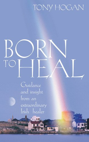 Born to Heal: Guidance and Insight From an Extraordinary Irish Healer