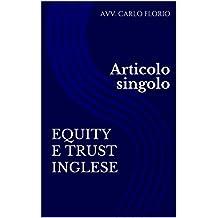 EQUITY E TRUST INGLESE: Articolo singolo (Trust:: Dalla fiducia come concetto pregiuridico al Trust inglese Doveri e clausole di esonero di responsabilità del Trustee) (Italian Edition)