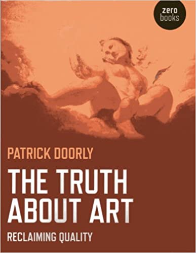 Téléchargez des ebooks pour Kindle Fire The Truth About Art: Reclaiming Quality by Patrick Doorly en français PDF DJVU FB2