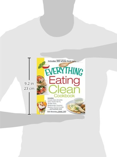 The Everything Eating Clean Cookbook: Includes - Pumpkin Spice Smoothie, Garlic Chicken Stir-Fry, Tex-Mex Tacos, Mediterranean Couscous, Blueberry hundreds more! (Everything (Cooking))