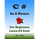 C# in 8 Hours, For Beginners, Learn C# Fast! Hands-On Projects! Study C# Programming Language with Hands-On Projects in Easy Steps, A Beginner's Guide, Fast & Easy. Crash Cours: Start Coding Today!