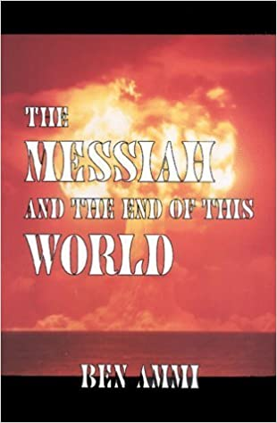 Book The Messiah and the End of This World by Ben Ammi (1992-01-03)