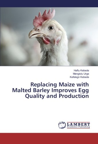 Replacing Maize with Malted Barley Improves Egg Quality and Production