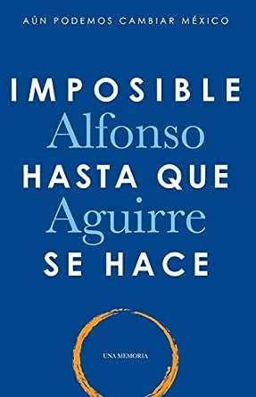 Imposible hasta que se hace eBook: Aguirre, Alfonso ...